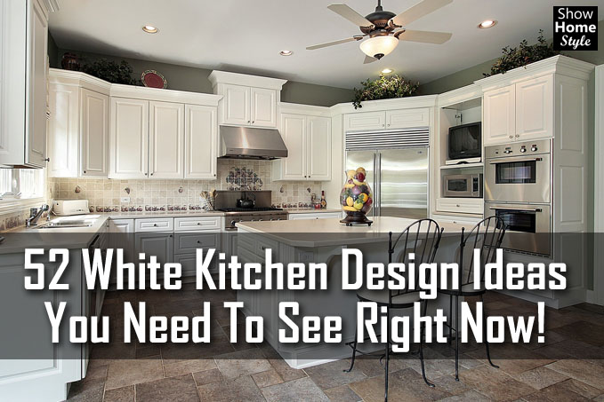 52 White Kitchen Design Ideas That You\'ll Really Love!